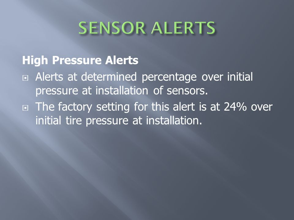 High Pressure Alerts  Alerts at determined percentage over initial pressure at installation of sensors.