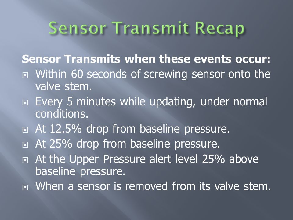 Sensor Transmits when these events occur:  Within 60 seconds of screwing sensor onto the valve stem.