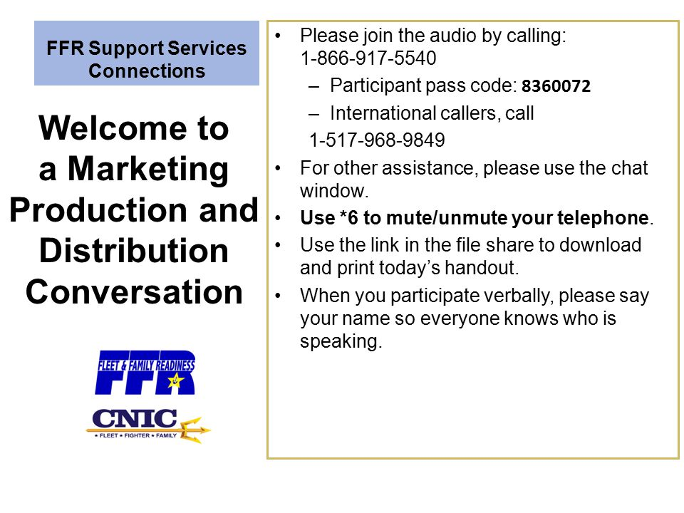 FFR Support Services Connections: Sharing Best Practices Marketing Production and Distribution Conversation A conversation on the types of products that are most helpful to region and field marketing professionals in promoting their FFR programs and services, how best to distribute the marketing products developed by N94P, and the marketing calendar of events.