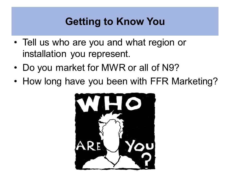 Getting to Know You Tell us who are you and what region or installation you represent.