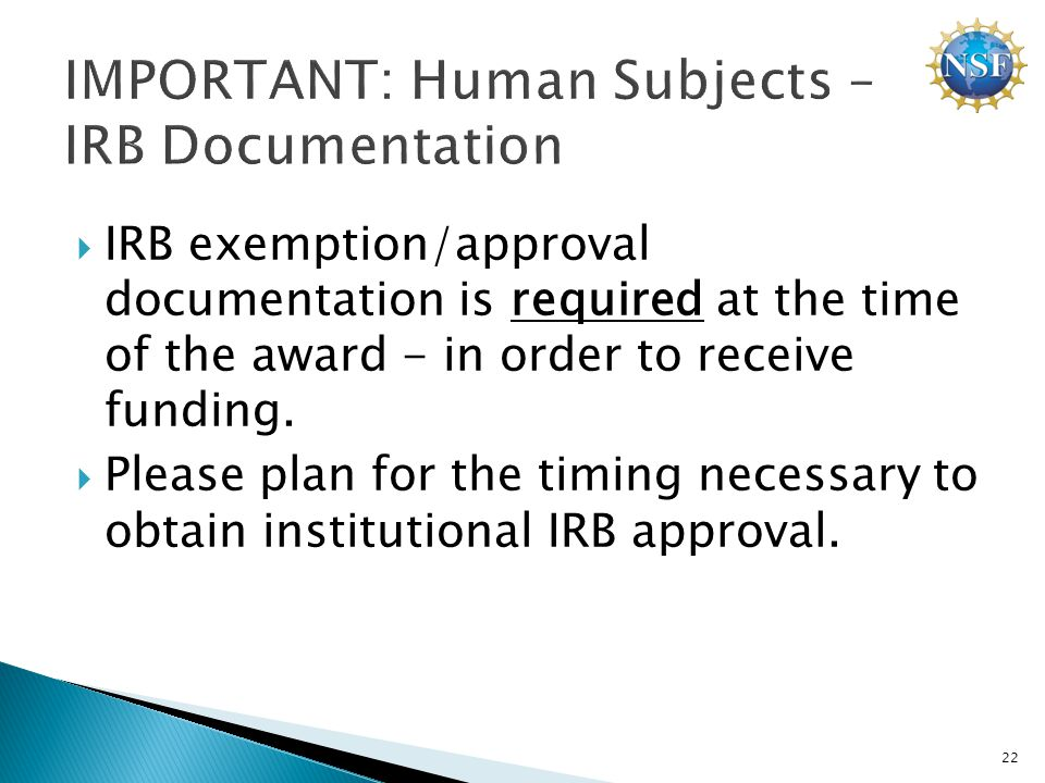  IRB exemption/approval documentation is required at the time of the award - in order to receive funding.