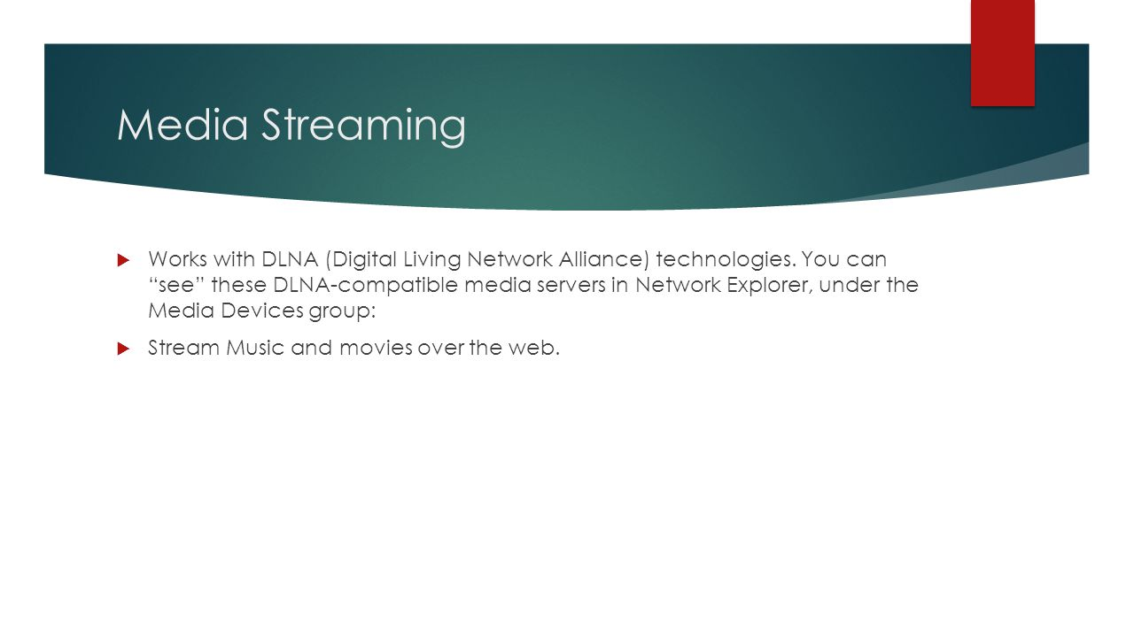 "Media Streaming  Works with DLNA (Digital Living Network Alliance) technologies. You can ""see"" these DLNA-compatible media servers in Network Explore"
