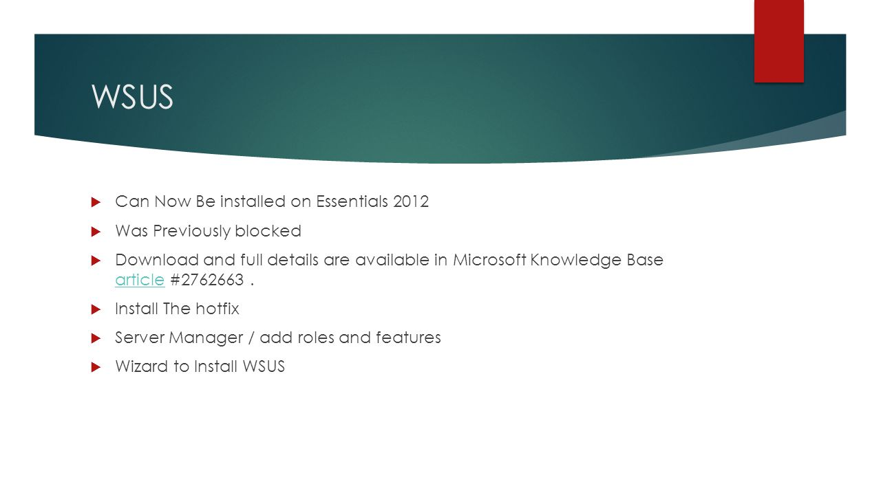 WSUS  Can Now Be installed on Essentials 2012  Was Previously blocked  Download and full details are available in Microsoft Knowledge Base article