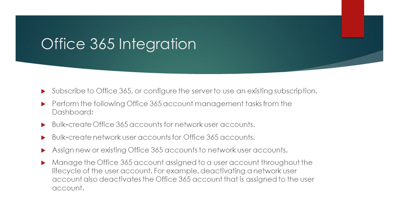 Office 365 Integration  Subscribe to Office 365, or configure the server to use an existing subscription.  Perform the following Office 365 account