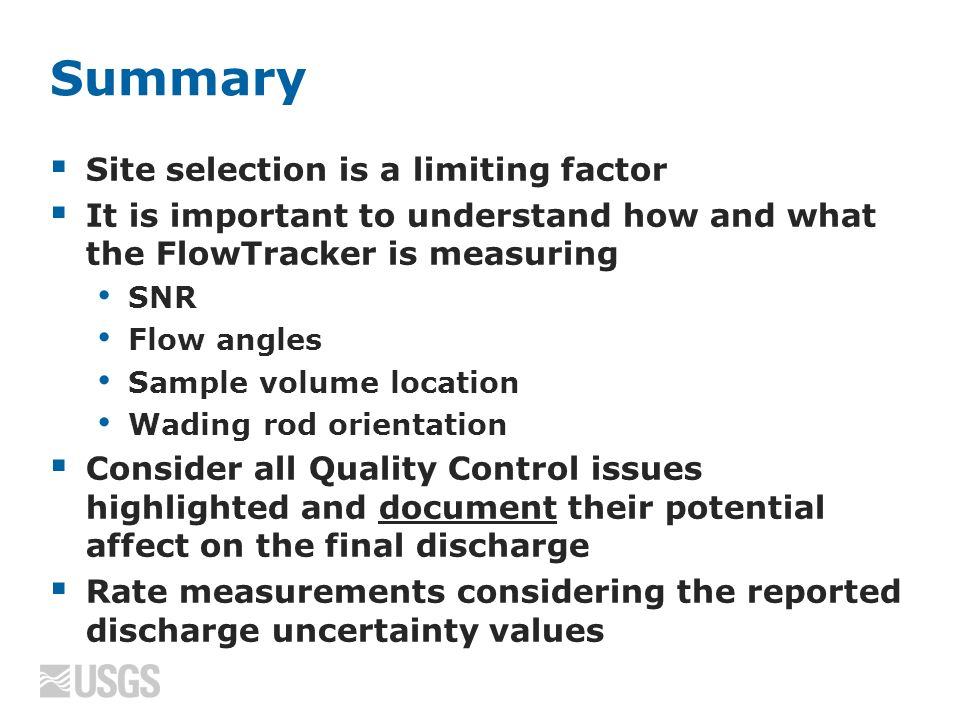 Summary  Site selection is a limiting factor  It is important to understand how and what the FlowTracker is measuring SNR Flow angles Sample volume