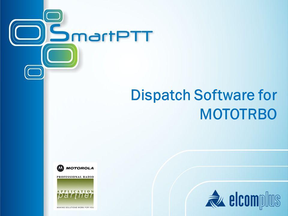SmartPTT – Integrated Solution for MOTOTRBO™ SmartPTT BASIC Local Systems SmartPTT ENTERPRISE Distributed Systems Direct Distribution Distribution through Motorola Solutions SmartPTT PLUS NAI Voice Console