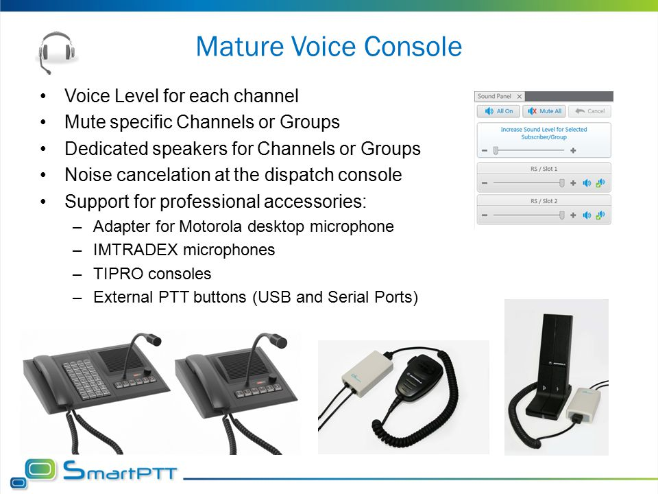 Mature Voice Console Voice Level for each channel Mute specific Channels or Groups Dedicated speakers for Channels or Groups Noise cancelation at the