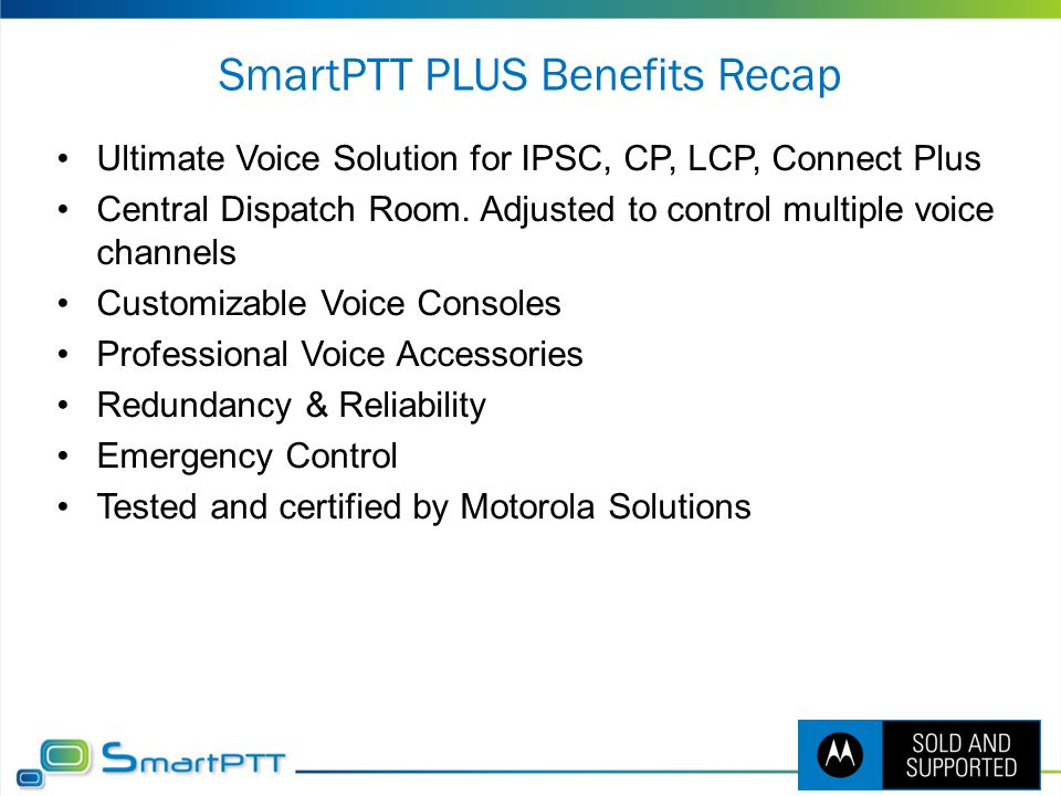 SmartPTT PLUS Benefits Recap Ultimate Voice Solution for IPSC, CP, LCP, Connect Plus Central Dispatch Room. Adjusted to control multiple voice channel