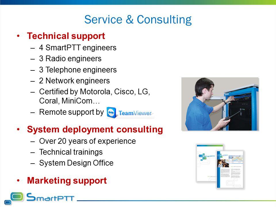 Service & Consulting Technical support –4 SmartPTT engineers –3 Radio engineers –3 Telephone engineers –2 Network engineers –Certified by Motorola, Ci