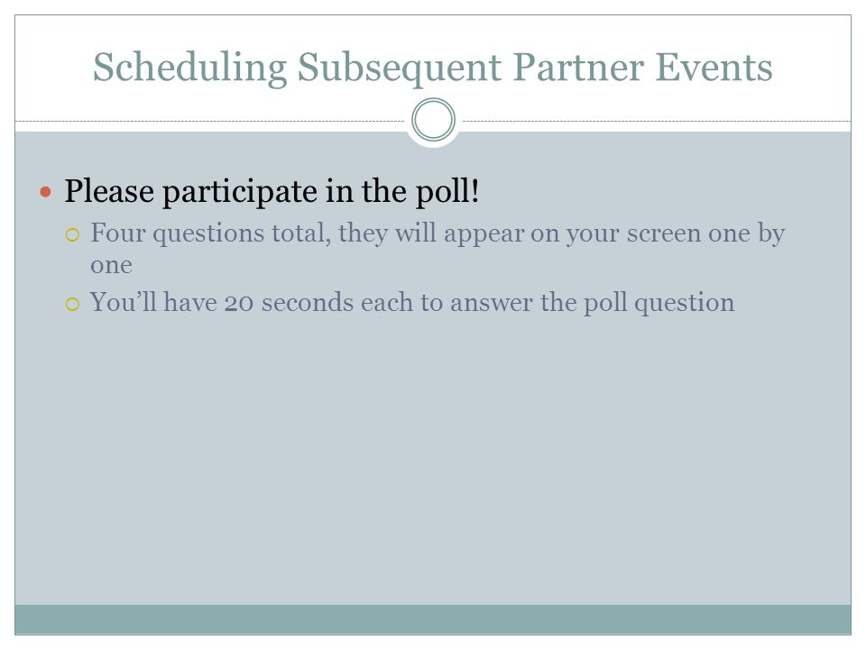 Scheduling Subsequent Partner Events Please participate in the poll.