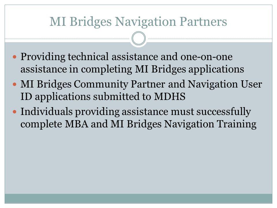 MI Bridges Navigation Partners Providing technical assistance and one-on-one assistance in completing MI Bridges applications MI Bridges Community Par