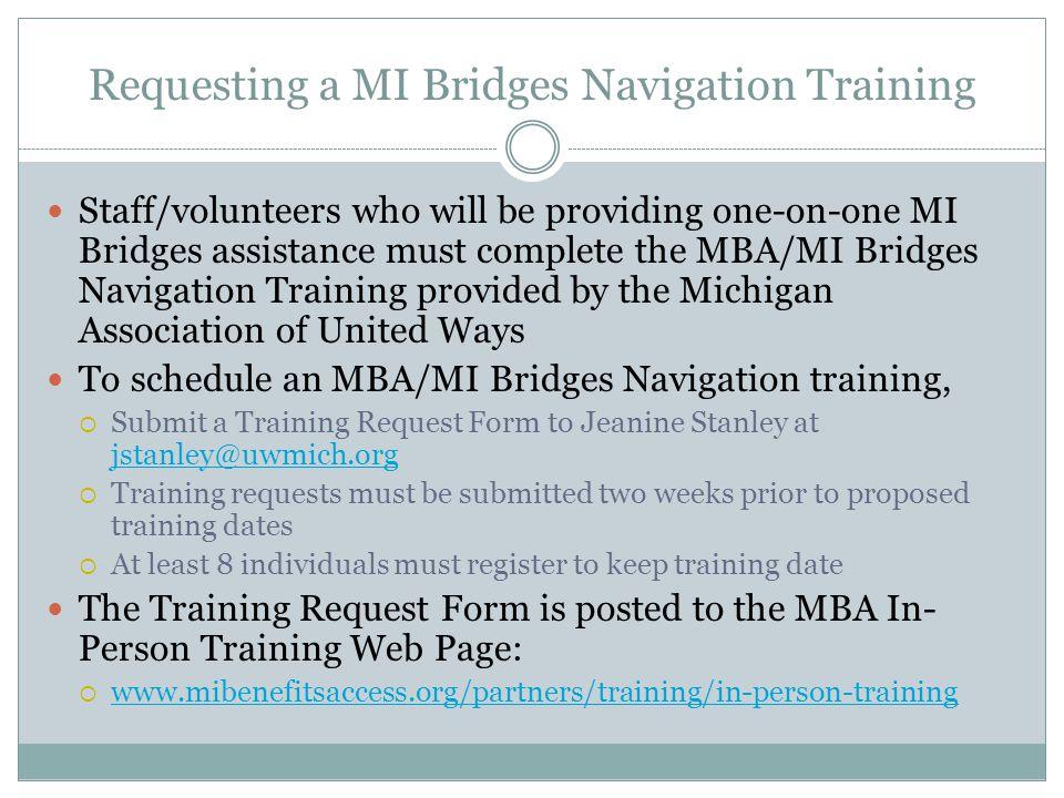 Requesting a MI Bridges Navigation Training Staff/volunteers who will be providing one-on-one MI Bridges assistance must complete the MBA/MI Bridges N