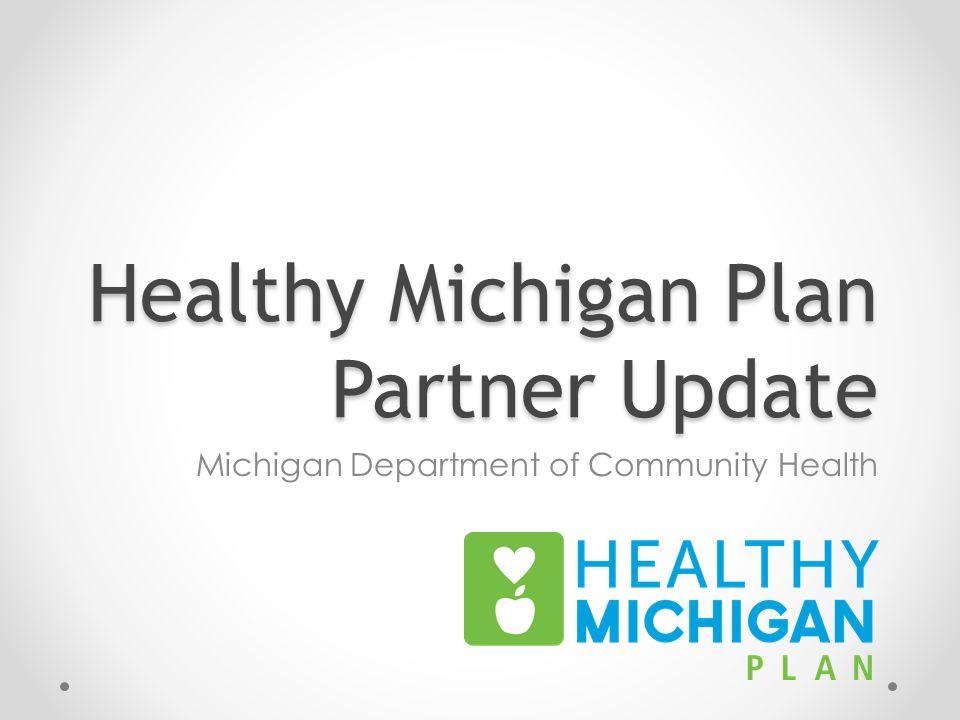Healthy Michigan Plan Partner Update Michigan Department of Community Health
