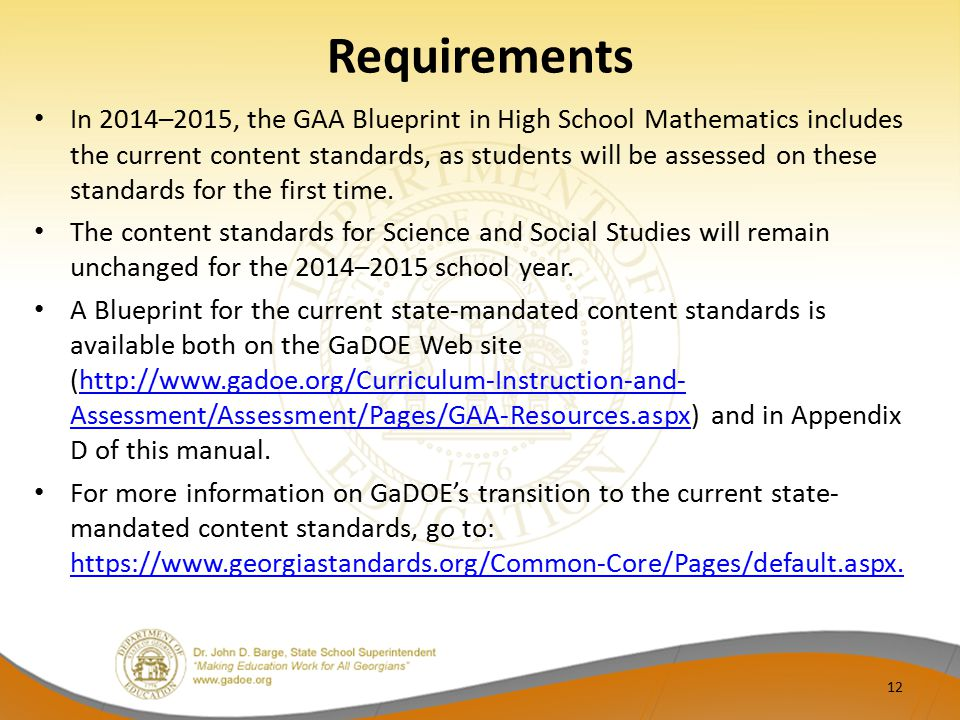 Requirements In 2014–2015, the GAA Blueprint in High School Mathematics includes the current content standards, as students will be assessed on these