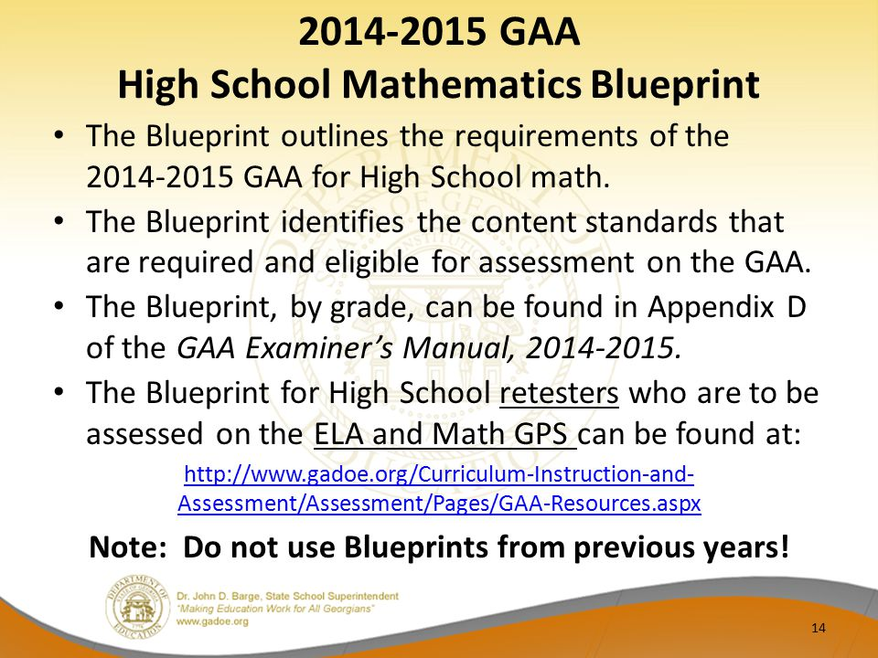 2014-2015 GAA High School Mathematics Blueprint The Blueprint outlines the requirements of the 2014-2015 GAA for High School math. The Blueprint ident