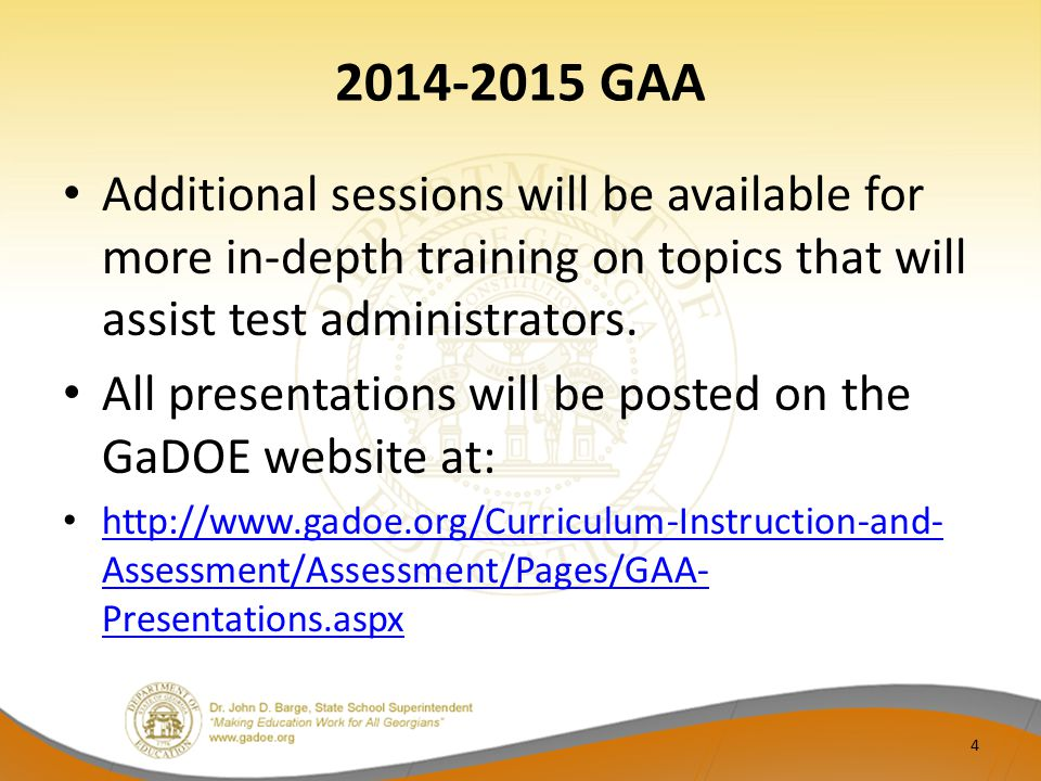 2014-2015 GAA Additional sessions will be available for more in-depth training on topics that will assist test administrators. All presentations will