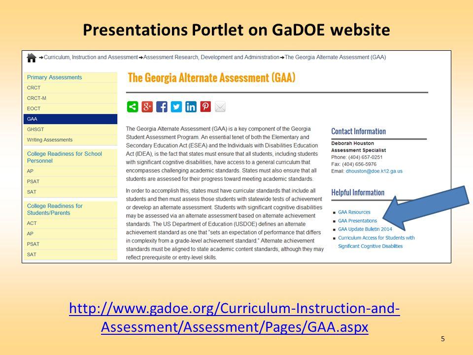 5 Presentations Portlet on GaDOE website http://www.gadoe.org/Curriculum-Instruction-and- Assessment/Assessment/Pages/GAA.aspx