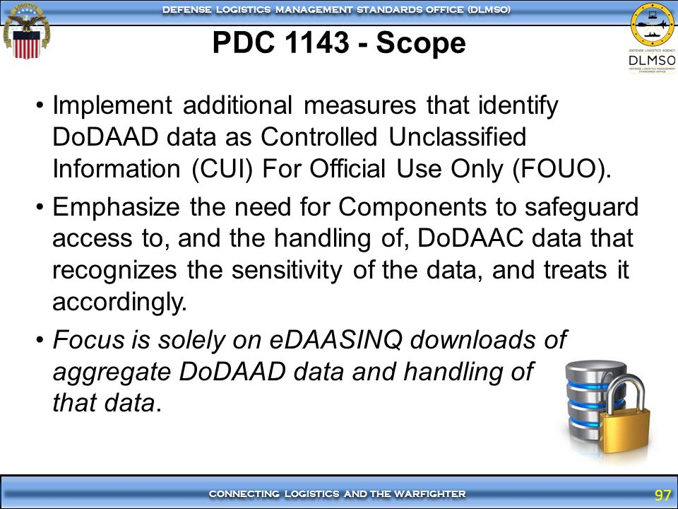 97 CONNECTING LOGISTICS AND THE WARFIGHTER DEFENSE LOGISTICS MANAGEMENT STANDARDS OFFICE (DLMSO) 97 Implement additional measures that identify DoDAAD