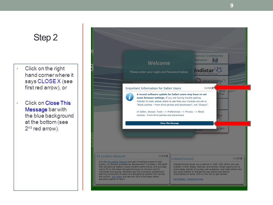Step 2 Click on the right hand corner where it says CLOSE X (see first red arrow), or Close This Message Click on Close This Message bar with the blue