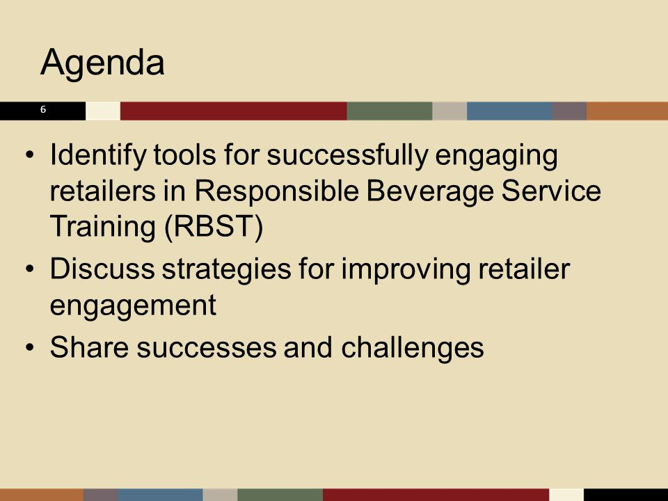 Objectives for Today After today's meeting, you will be able to: List three tools for successfully engaging retailers in RBST Describe three strategies for improving retailer engagement 7