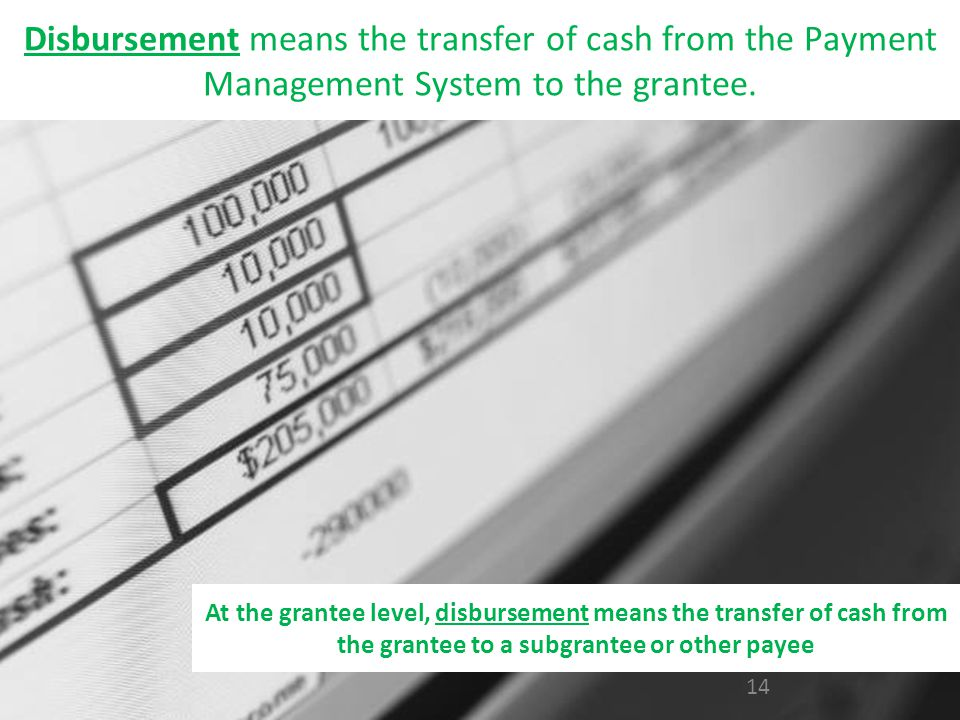 Disbursement means the transfer of cash from the Payment Management System to the grantee.