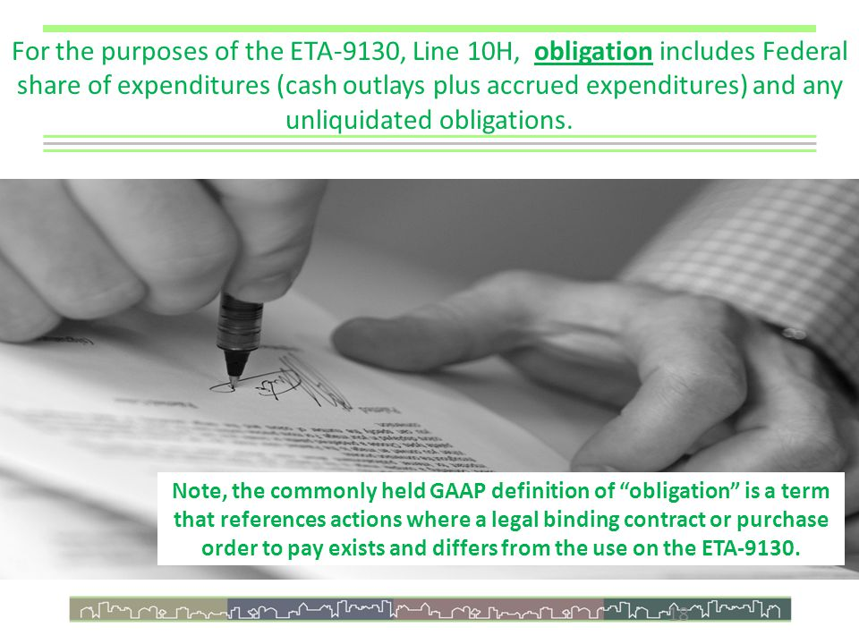 18 For the purposes of the ETA-9130, Line 10H, obligation includes Federal share of expenditures (cash outlays plus accrued expenditures) and any unliquidated obligations.