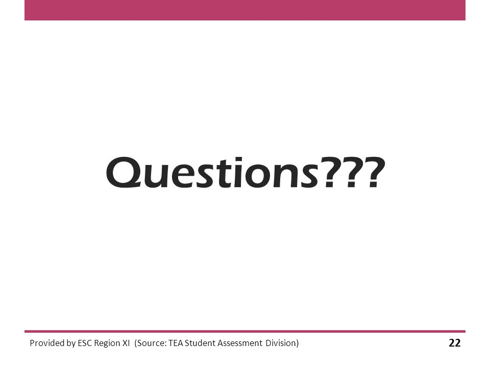 Questions Provided by ESC Region XI (Source: TEA Student Assessment Division) 22