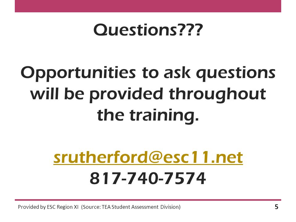 Questions . Opportunities to ask questions will be provided throughout the training.