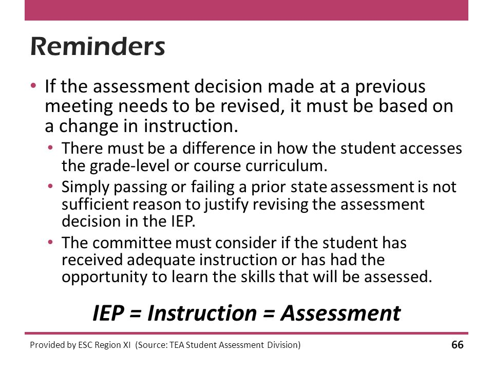 Reminders If the assessment decision made at a previous meeting needs to be revised, it must be based on a change in instruction.