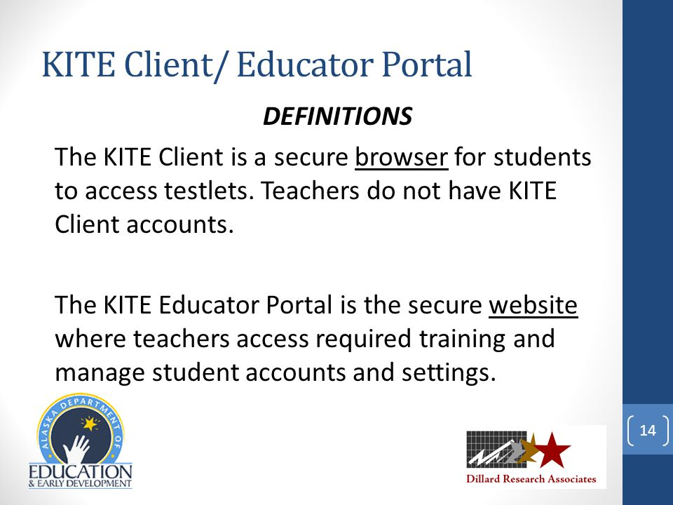 KITE Client/ Educator Portal DEFINITIONS The KITE Client is a secure browser for students to access testlets.