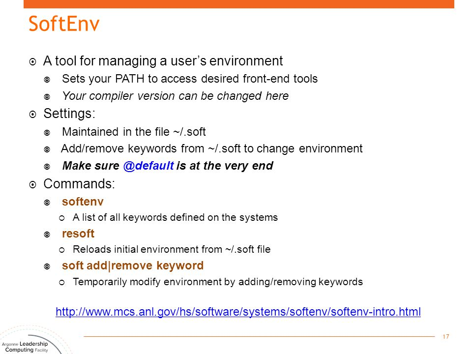 SoftEnv  A tool for managing a user's environment  Sets your PATH to access desired front-end tools  Your compiler version can be changed here  Se