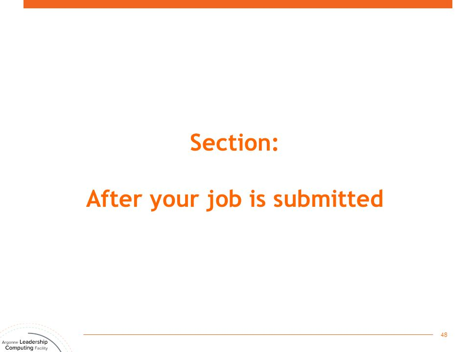 Section: After your job is submitted 48