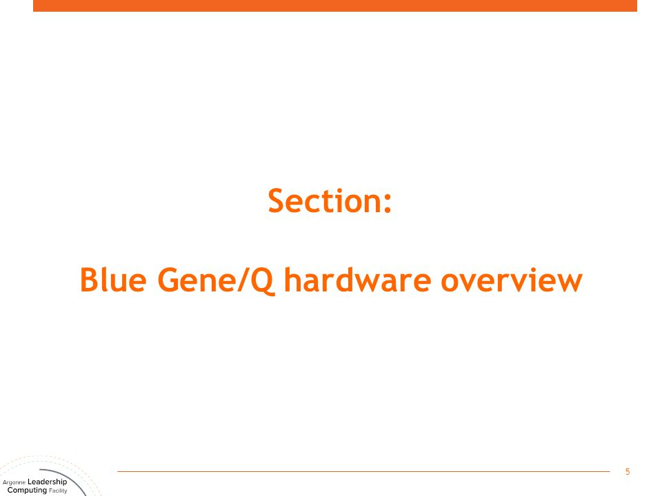 Section: Blue Gene/Q hardware overview 5