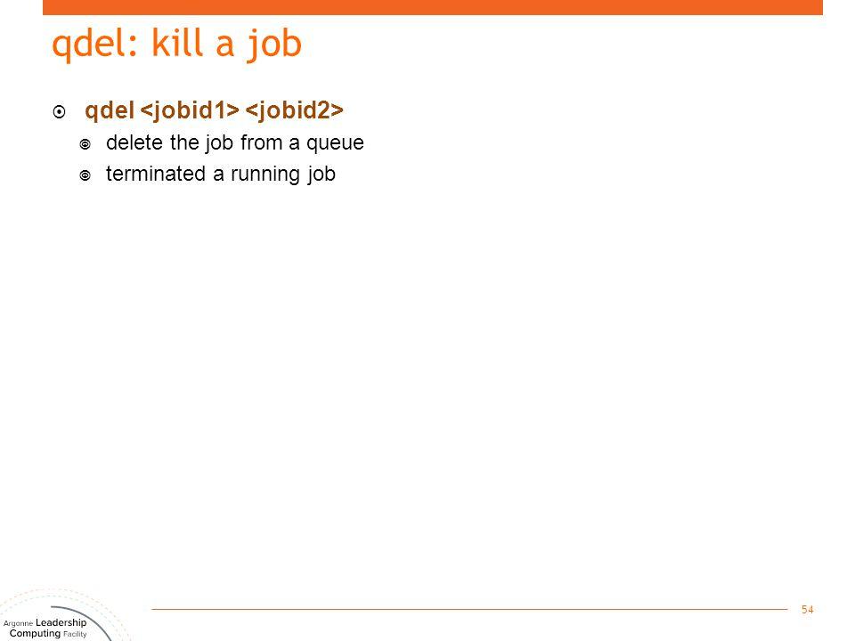 qdel: kill a job  qdel  delete the job from a queue  terminated a running job 54