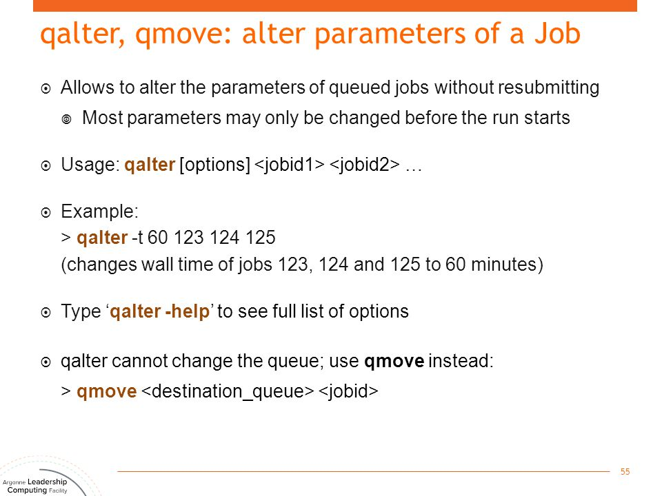 qalter, qmove: alter parameters of a Job  Allows to alter the parameters of queued jobs without resubmitting  Most parameters may only be changed be