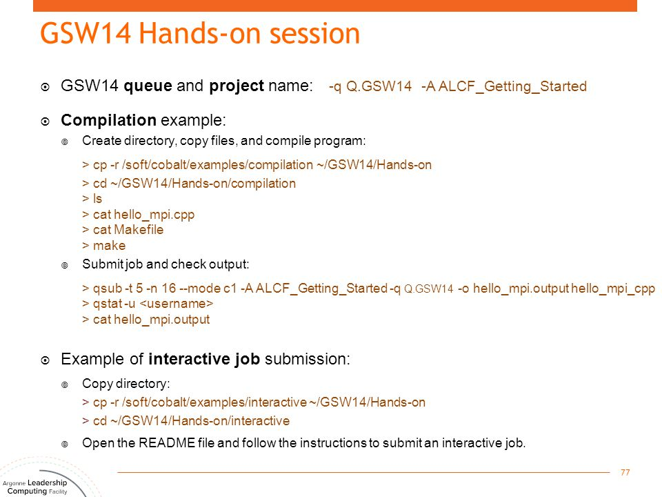 GSW14 Hands-on session  GSW14 queue and project name: -q Q.GSW14 -A ALCF_Getting_Started  Compilation example:  Create directory, copy files, and c