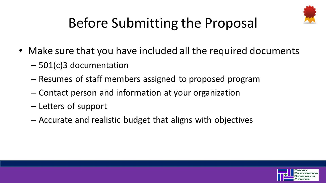 Before Submitting the Proposal Make sure that you have included all the required documents – 501(c)3 documentation – Resumes of staff members assigned