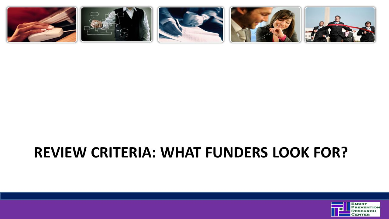 REVIEW CRITERIA: WHAT FUNDERS LOOK FOR?