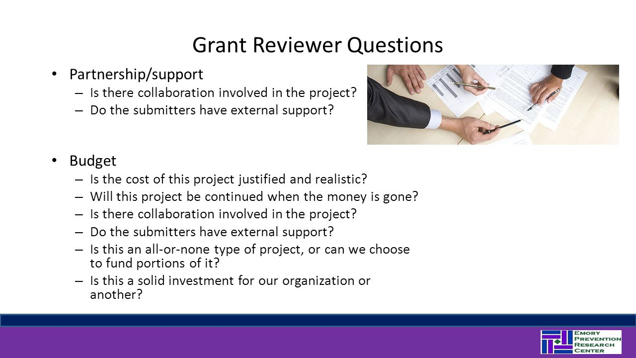 Grant Reviewer Questions Partnership/support – Is there collaboration involved in the project? – Do the submitters have external support? Budget – Is