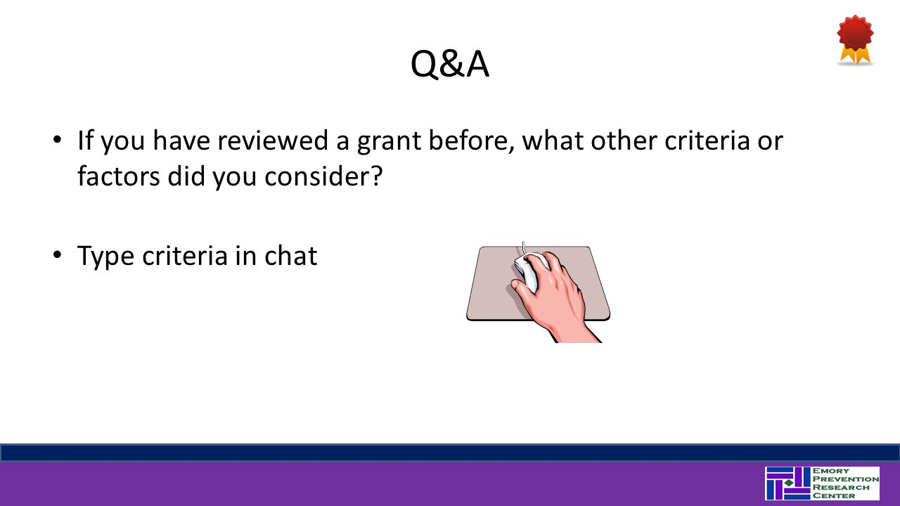 Q&A If you have reviewed a grant before, what other criteria or factors did you consider.