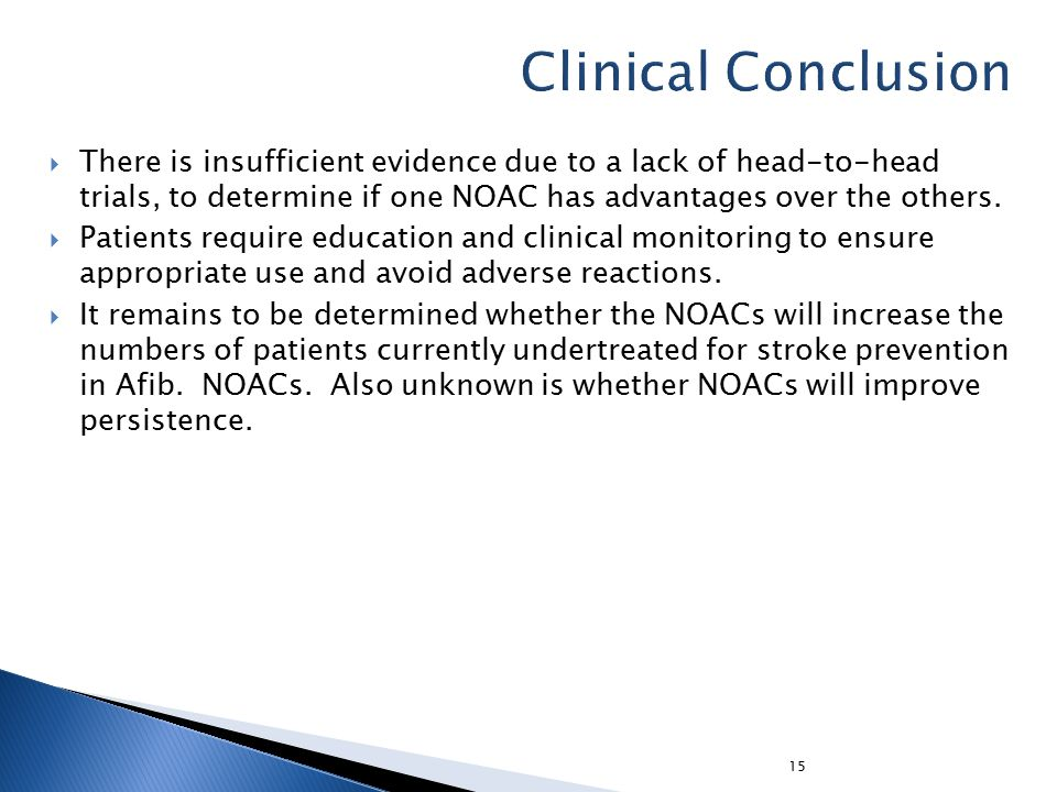  There is insufficient evidence due to a lack of head-to-head trials, to determine if one NOAC has advantages over the others.