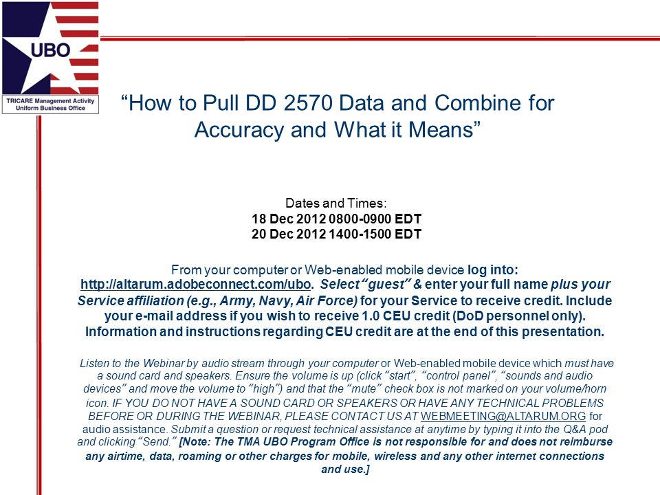 How to Pull DD 2570 Data and Combine for Accuracy and What it Means From your computer or Web-enabled mobile device log into: http://altarum.adobeconnect.com/ubo.