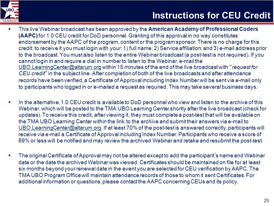 Instructions for CEU Credit  This live Webinar broadcast has been approved by the American Academy of Professional Coders (AAPC) for 1.0 CEU credit for DoD personnel.