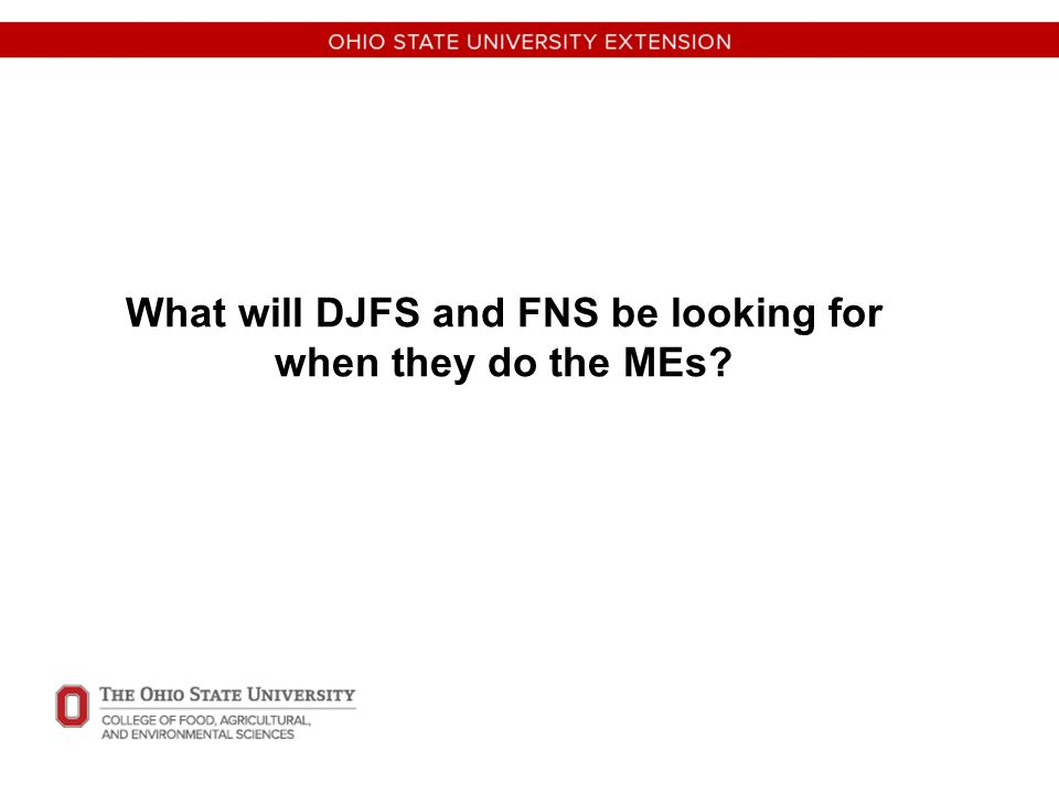 What will DJFS and FNS be looking for when they do the MEs?