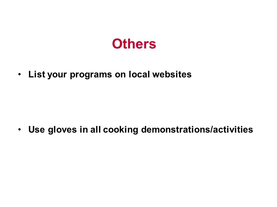 Others List your programs on local websites Use gloves in all cooking demonstrations/activities