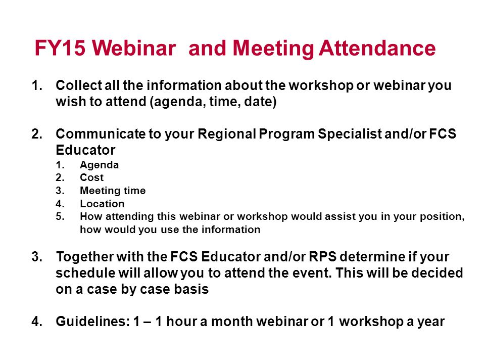 FY15 Webinar and Meeting Attendance 1.Collect all the information about the workshop or webinar you wish to attend (agenda, time, date) 2.Communicate