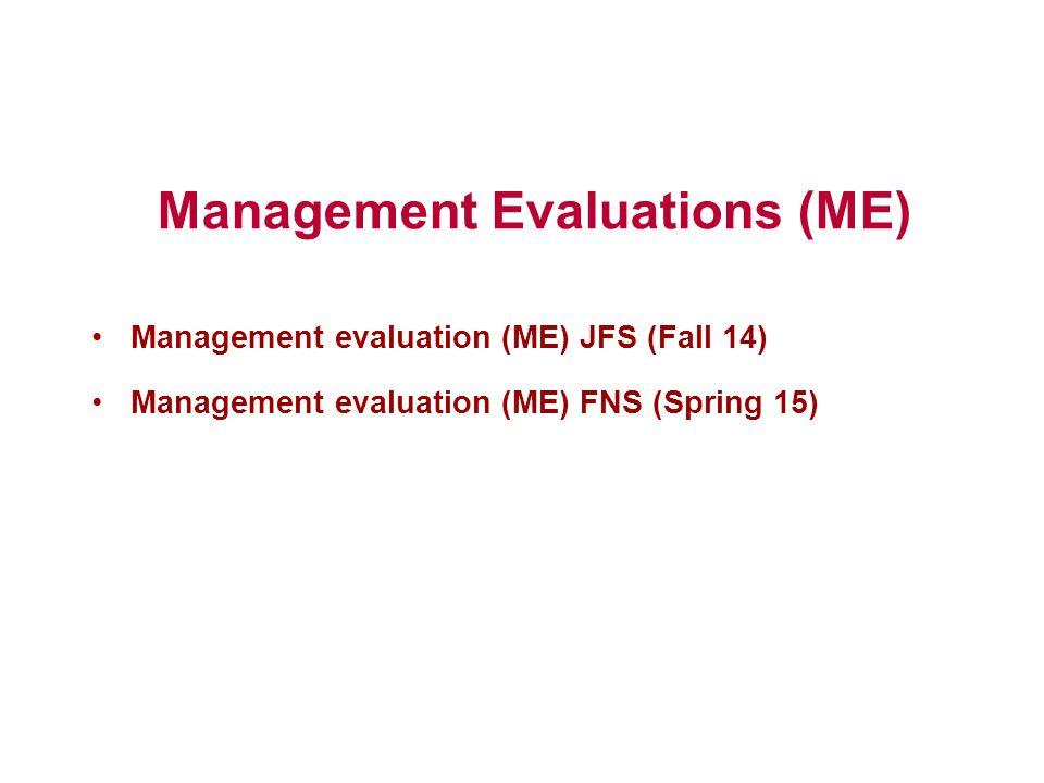 Management Evaluations (ME) Management evaluation (ME) JFS (Fall 14) Management evaluation (ME) FNS (Spring 15)