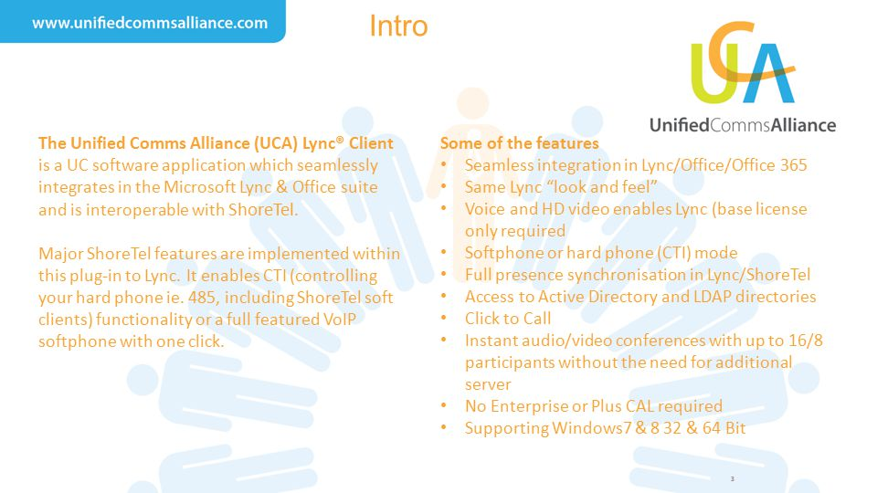 3 Intro The Unified Comms Alliance (UCA) Lync® Client is a UC software application which seamlessly integrates in the Microsoft Lync & Office suite an
