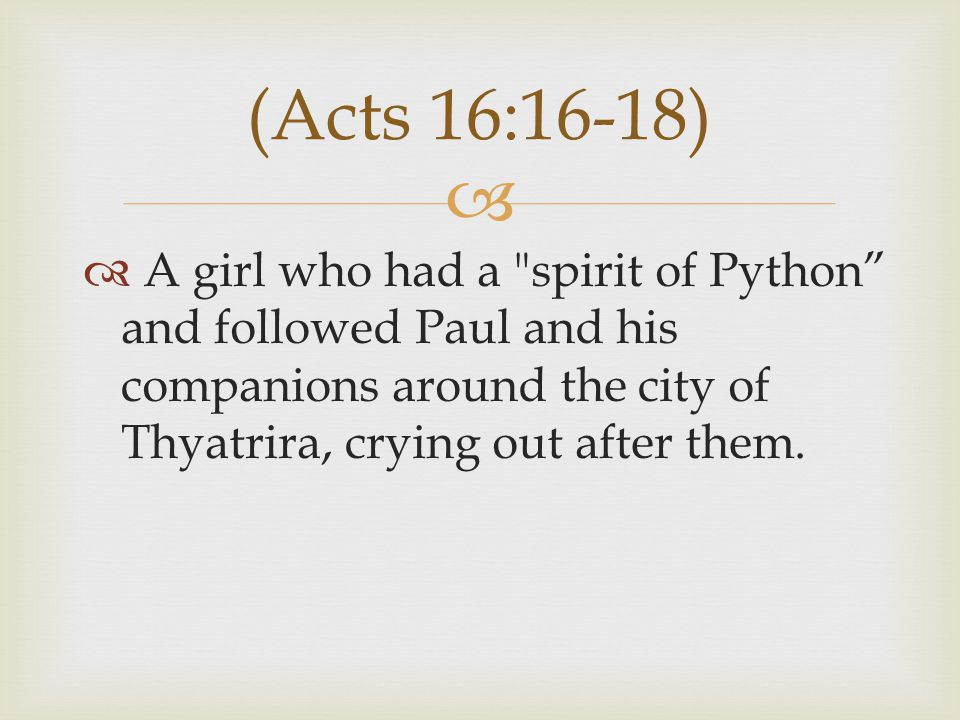   A girl who had a spirit of Python and followed Paul and his companions around the city of Thyatrira, crying out after them.