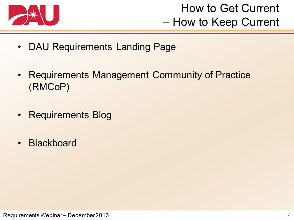 Requirements Webinar – December 2013 How to Get Current – How to Keep Current DAU Requirements Landing Page Requirements Management Community of Practice (RMCoP) Requirements Blog Blackboard 4